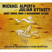 Nightsongs From A Neighboring Village - Ballads of the Ukrainian & Yiddish Heartland Michael Alpert, Julian Kytasty