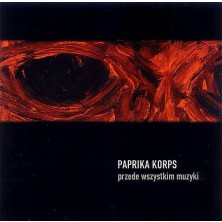 Przede wszystkim muzyki Paprika Korps