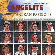 Balkan Passions The Bulgarian Voices Angelite