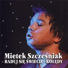 Raduj się świecie - kolędy Mietek Szcześniak