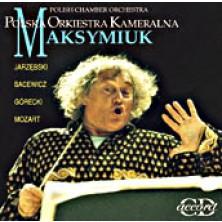 Jerzy Maksymiuk - Polish Chamber Orchestra Jerzy Maksymiuk Andrzej Jarzębski, Grażyna Bacewicz, Henryk Mikołaj Górecki, Wolfgang Amadeus Mozart