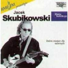 Dobre miejsce dla naiwnych - Złota Kolekcja Jacek Skubikowski
