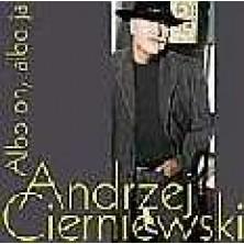 Albo on, albo ja Andrzej Cierniewski