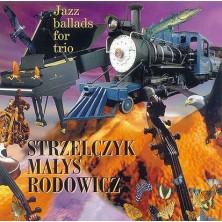 Jazz Ballads For Trio Maciej Strzelczyk, Jarek Małys, Piotr Rodowicz