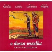 O Duszo Wszelka - Pieśni wielkopostne Katarzyna Groniec, Iwona Loranc, Mariusz Lubomski, Ryszard Wojciul