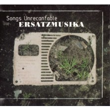Songs Unrecantable ErsatzMusika