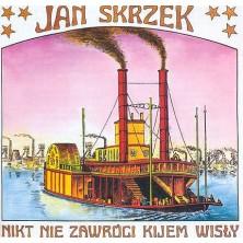 Nikt nie zawróci kijem Wisły Jan Skrzek