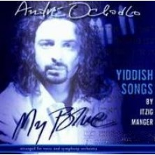 My Blue Yiddish Songs by Itzig Manger Andre Ochodlo