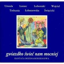 Gwiazdko świeć nam mocniej - Kantata Bożonarodzeniowa  Katarzyna Groniec, Iwona Loranc, Mariusz Lubomski, Ryszard Wojciul