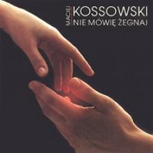 Nie mówię żegnaj Maciej Kossowski