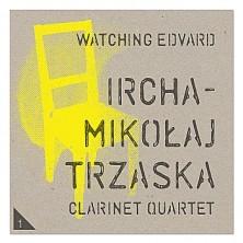 Watching Edvard Mikołaj Trzaska Ircha Clarinet Quartet