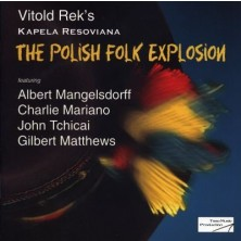 The Polish Folk Explosion Albert Mangelsdorff, Vitold Rek, John Tchicai, Charlie Mariano, Gilbert Matthews, Kapela Resoviana