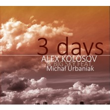3 days Michał Urbaniak Alex Kolosov Michael Urbaniak