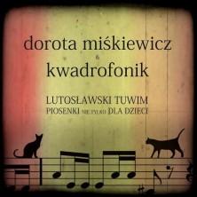 Lutosławski. Tuwim. Piosenki nie tylko dla dzieci Dorota Miśkiewicz, Kwadrofonik