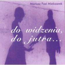 do widzenia, do jutra... Mariusz Fazi Mielczarek