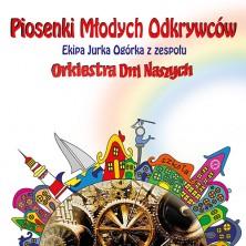 Orkiestra Dni Naszych dla dzieci czyli Piosenki Młodych Odkrywców Orkiestra Dni Naszych