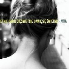 Bawię się świetnie Ania
