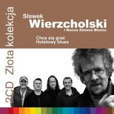 Złota Kolekcja vol. 1 and vol. 2 Chce się grać + Hotelowy blues Sławek Wierzcholski i Nocna Zmiana Bluesa