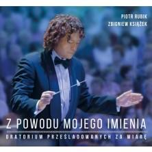 Z Powodu Mojego Imienia - Oratorium Prześladowanych za Wiarę Zbigniew Książek, Piotr Rubik