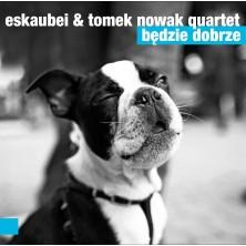 Będzie dobrze Eskaubei, Tomek Nowak Quartet