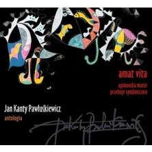 Jan Kanty Pawluśkiewicz Antologia: Amat Vita Jan Kanty Pawluśkiewicz