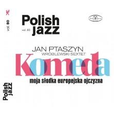 Polish Jazz: Moja słodka europejska ojczyzna. Volume 80 Jan Ptaszyn Wróblewski Sextet