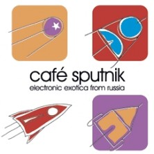 Cafe Sputnik - electronic exotica from Russia Sampler